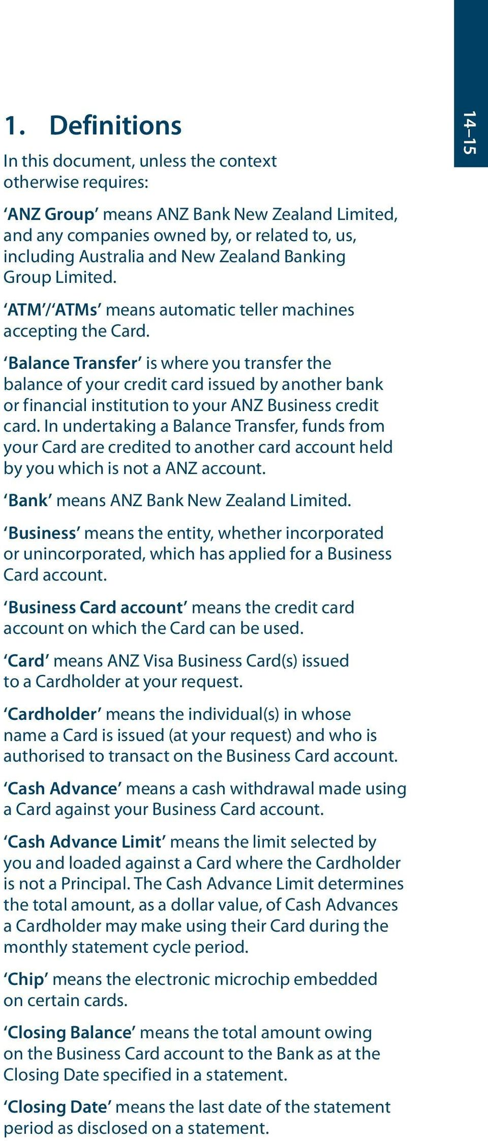 Balance Transfer is where you transfer the balance of your credit card issued by another bank or financial institution to your ANZ Business credit card.