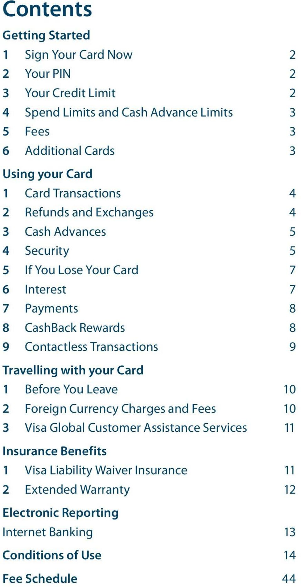 8 9 Contactless Transactions 9 Travelling with your Card 1 Before You Leave 10 2 Foreign Currency Charges and Fees 10 3 Visa Global Customer Assistance