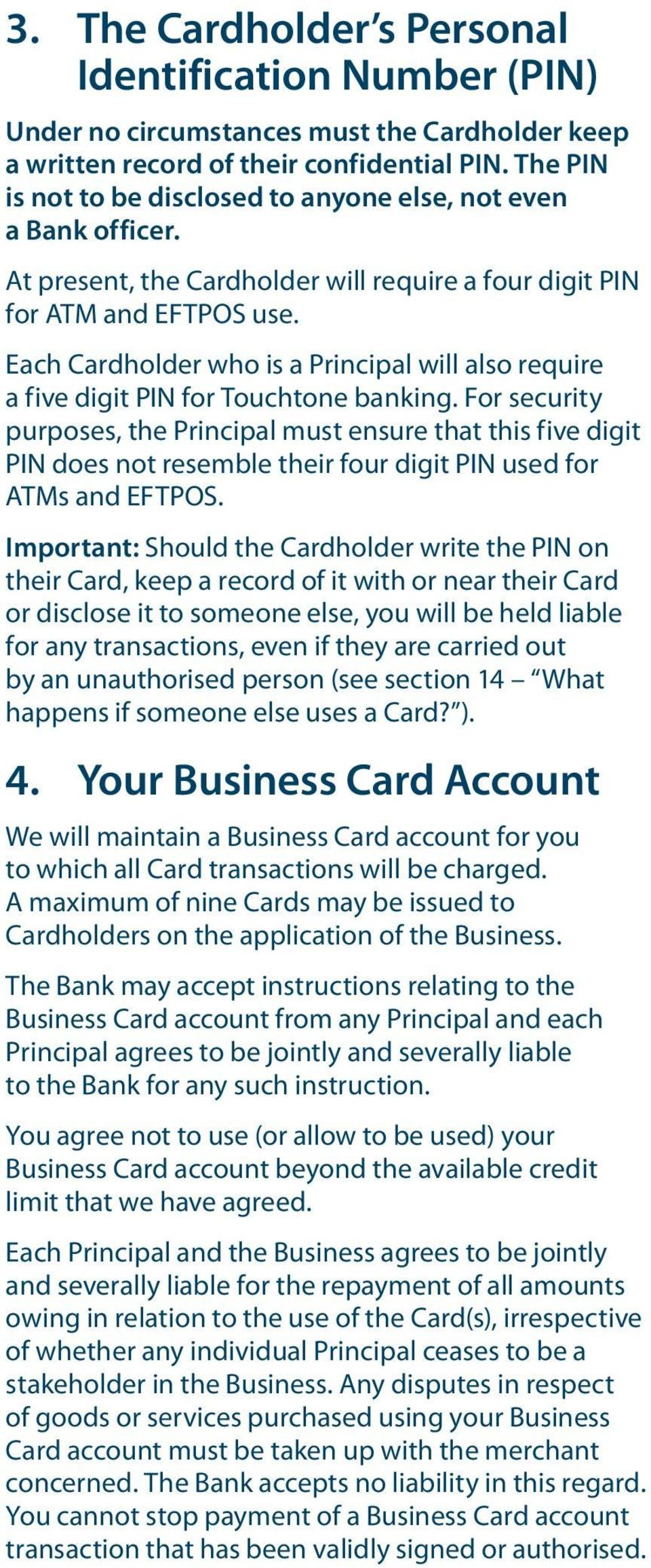 Each Cardholder who is a Principal will also require a five digit PIN for Touchtone banking.