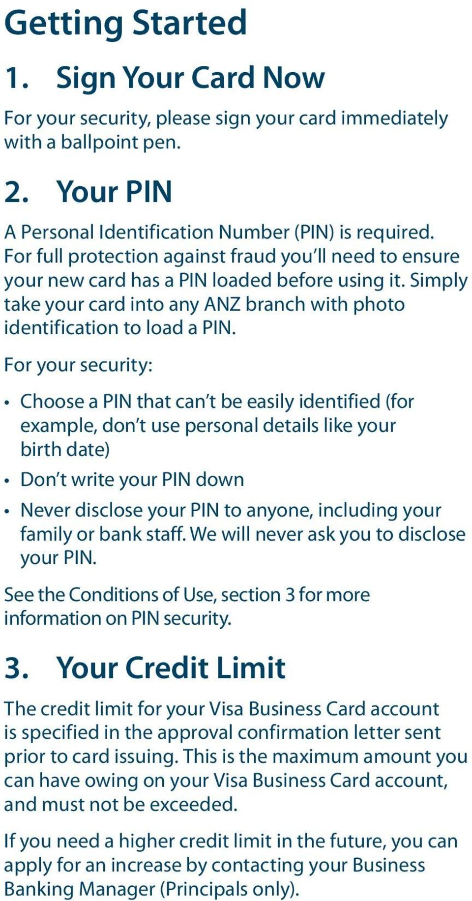 For your security: Choose a PIN that can t be easily identified (for example, don t use personal details like your birth date) Don t write your PIN down Never disclose your PIN to anyone, including