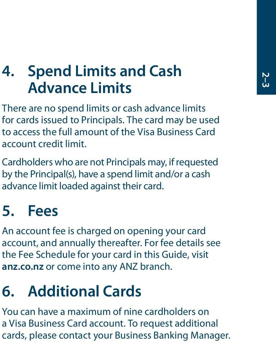 Cardholders who are not Principals may, if requested by the Principal(s), have a spend limit and/or a cash advance limit loaded against their card. 5.