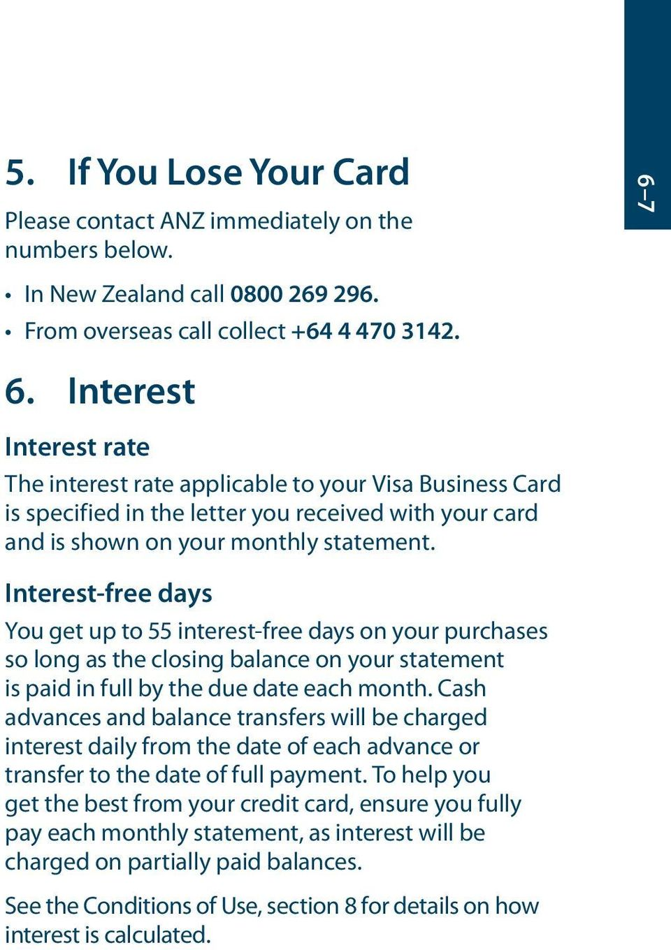 Interest Interest rate The interest rate applicable to your Visa Business Card is specified in the letter you received with your card and is shown on your monthly statement.