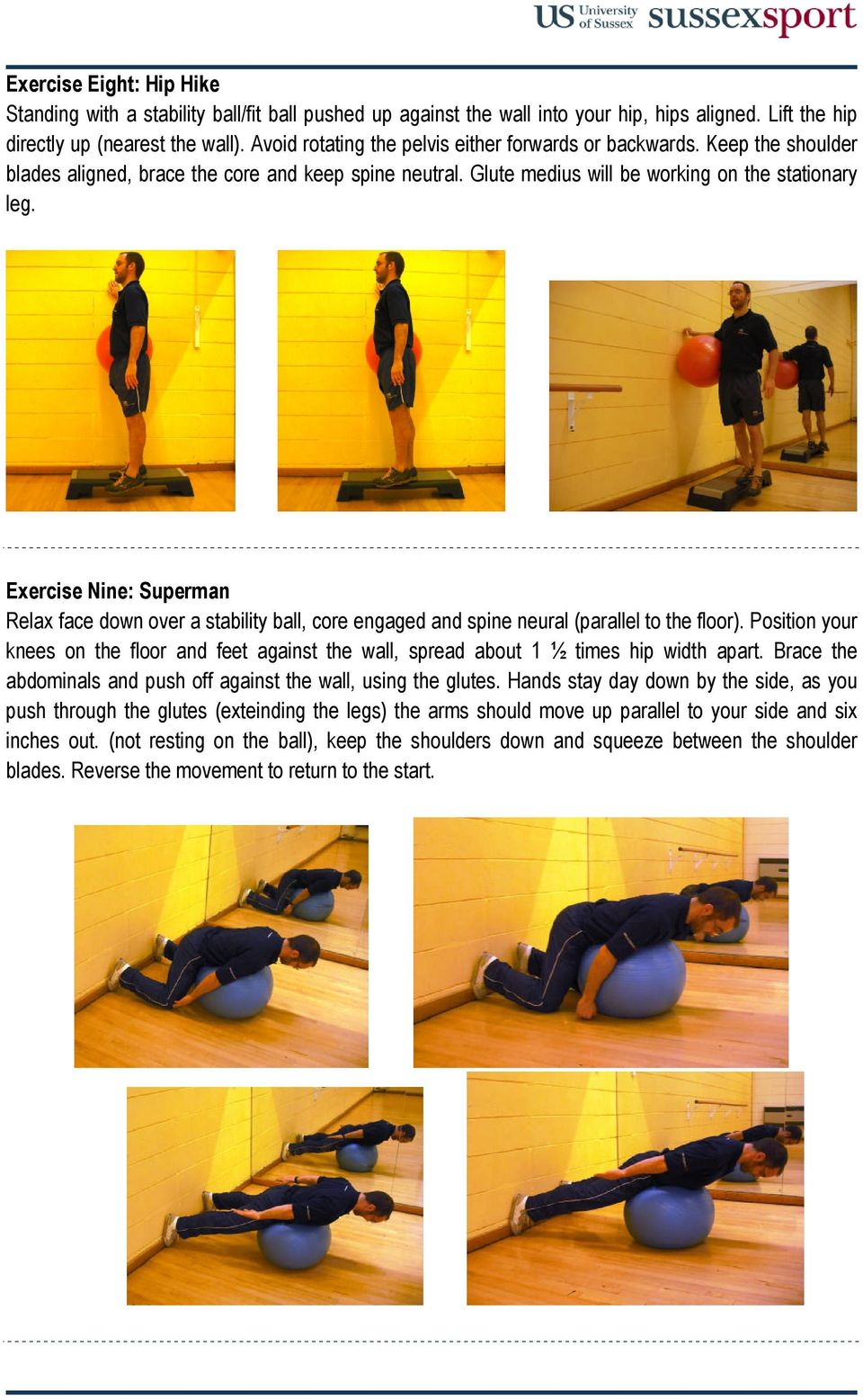 Exercise Nine: Superman Relax face down over a stability ball, core engaged and spine neural (parallel to the floor).