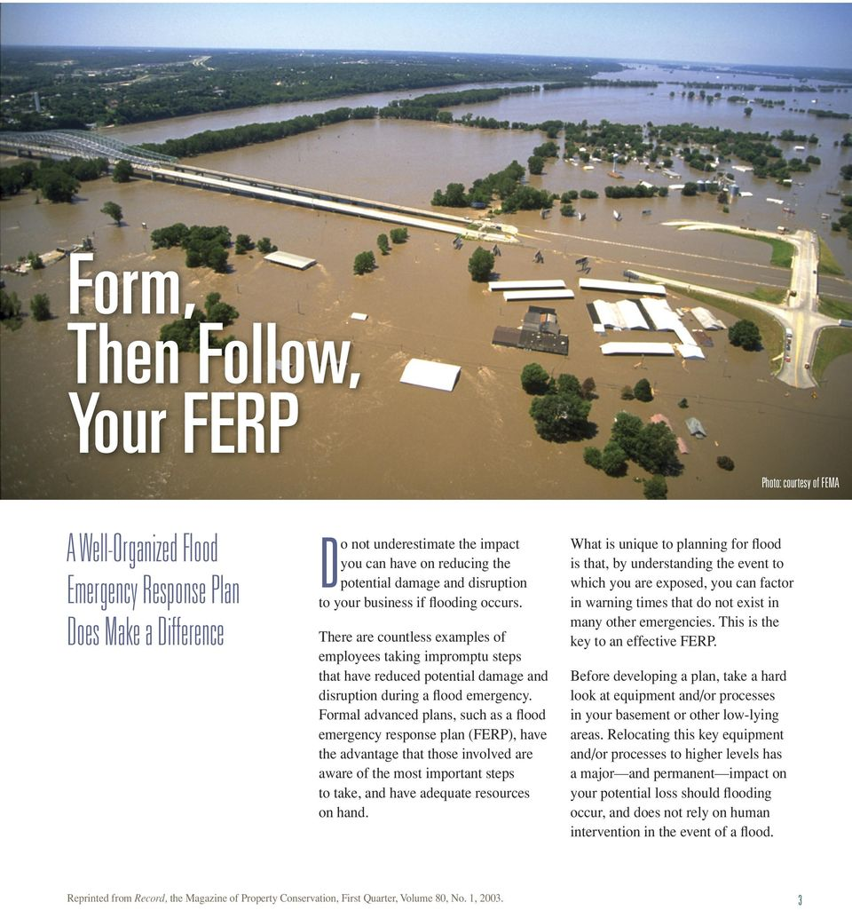 Formal advaced plas, such as a flood emergecy respose pla (FERP), have the advatage that those ivolved are aware of the most importat steps to take, ad have adequate resources o had.