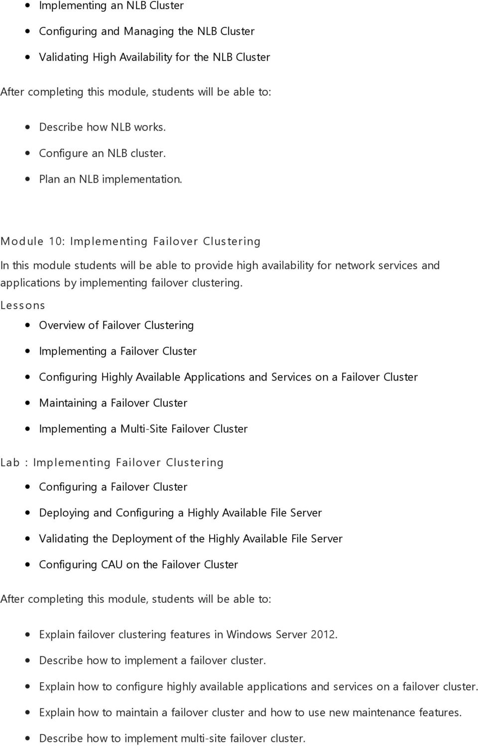 Overview of Failover Clustering Implementing a Failover Cluster Configuring Highly Available Applications and Services on a Failover Cluster Maintaining a Failover Cluster Implementing a Multi-Site