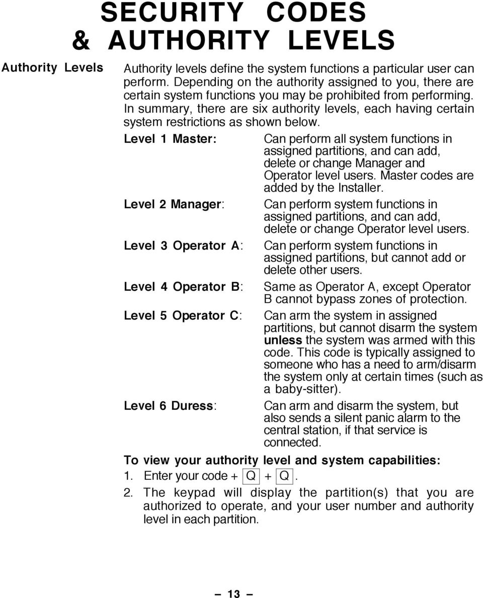 In summary, there are six authority levels, each having certain system restrictions as shown below.
