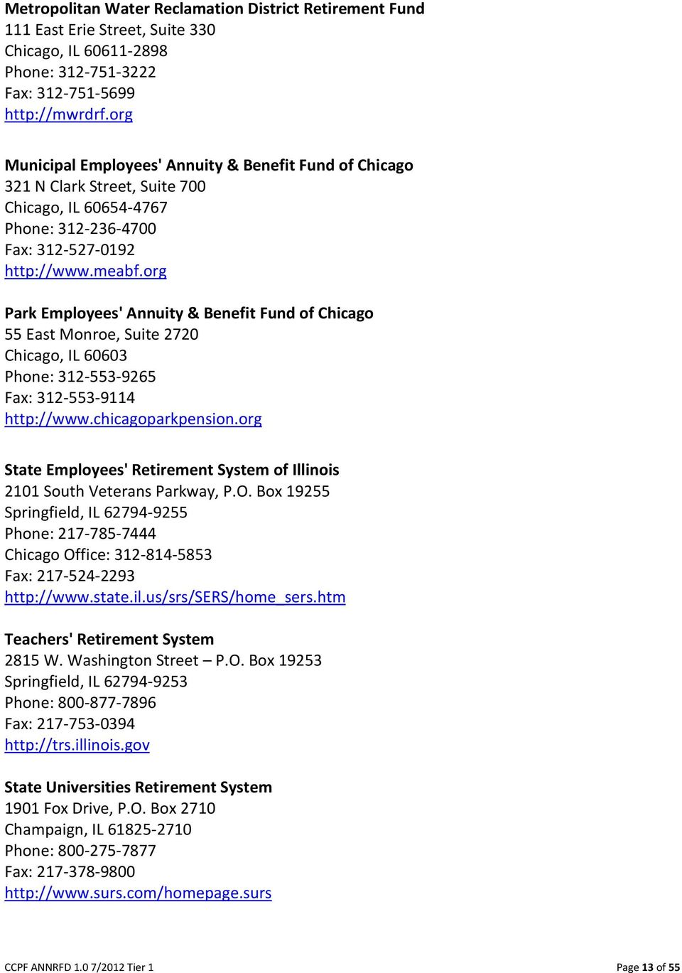 org Park Employees' Annuity & Benefit Fund of Chicago 55 East Monroe, Suite 2720 Chicago, IL 60603 Phone: 312-553-9265 Fax: 312-553-9114 http://www.chicagoparkpension.