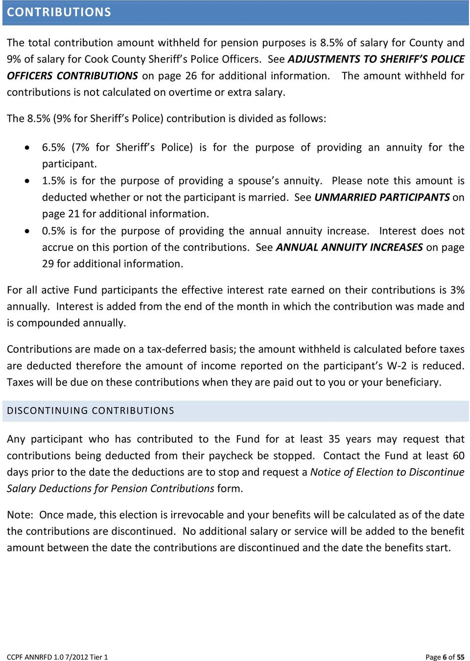 5% (9% for Sheriff s Police) contribution is divided as follows: 6.5% (7% for Sheriff s Police) is for the purpose of providing an annuity for the participant. 1.