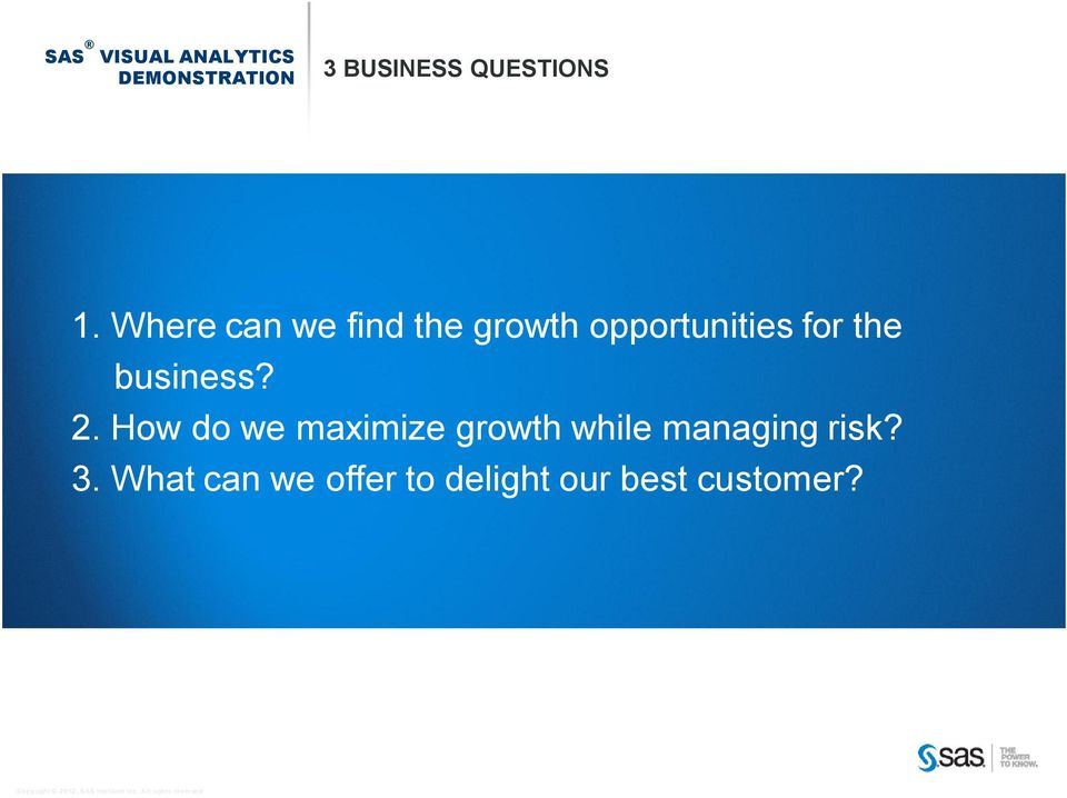 Where can we find the growth opportunities for the business? 2.