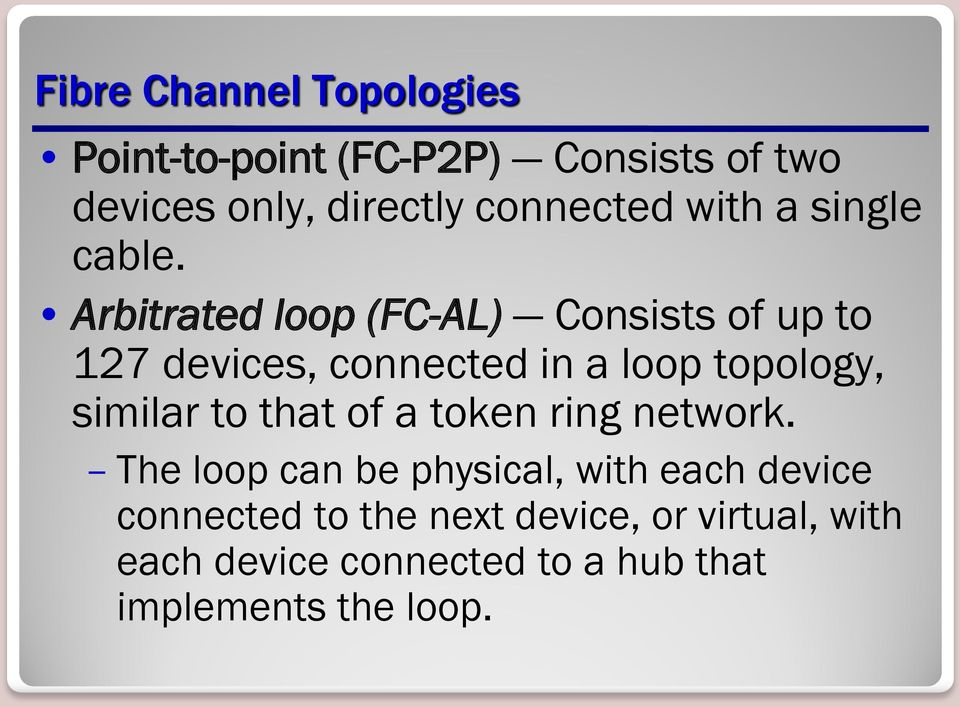 Arbitrated loop (FC-AL) Consists of up to 127 devices, connected in a loop topology, similar to
