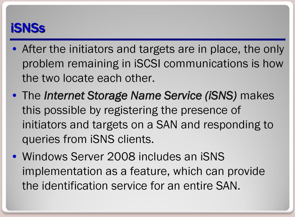 The Internet Storage Name Service (isns) makes this possible by registering the presence of initiators and