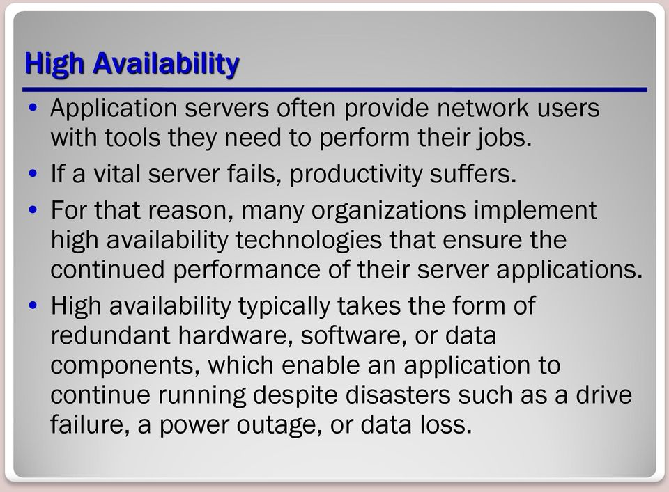 For that reason, many organizations implement high availability technologies that ensure the continued performance of their