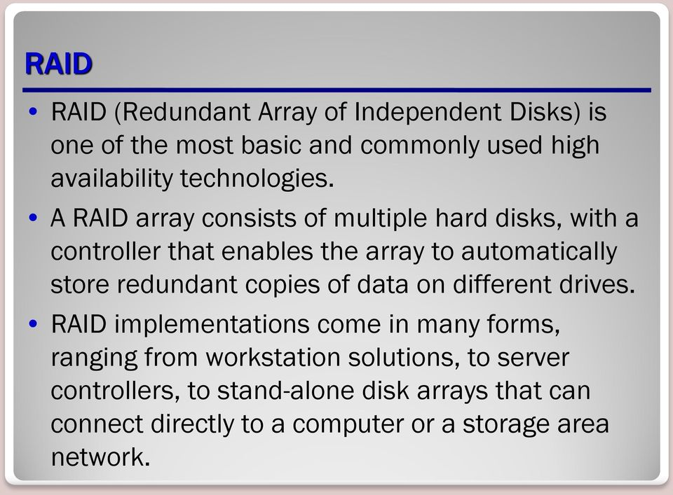 A RAID array consists of multiple hard disks, with a controller that enables the array to automatically store