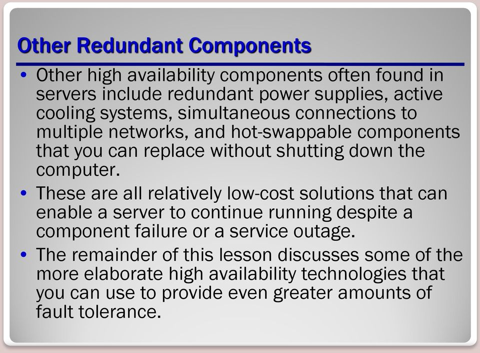 These are all relatively low-cost solutions that can enable a server to continue running despite a component failure or a service outage.