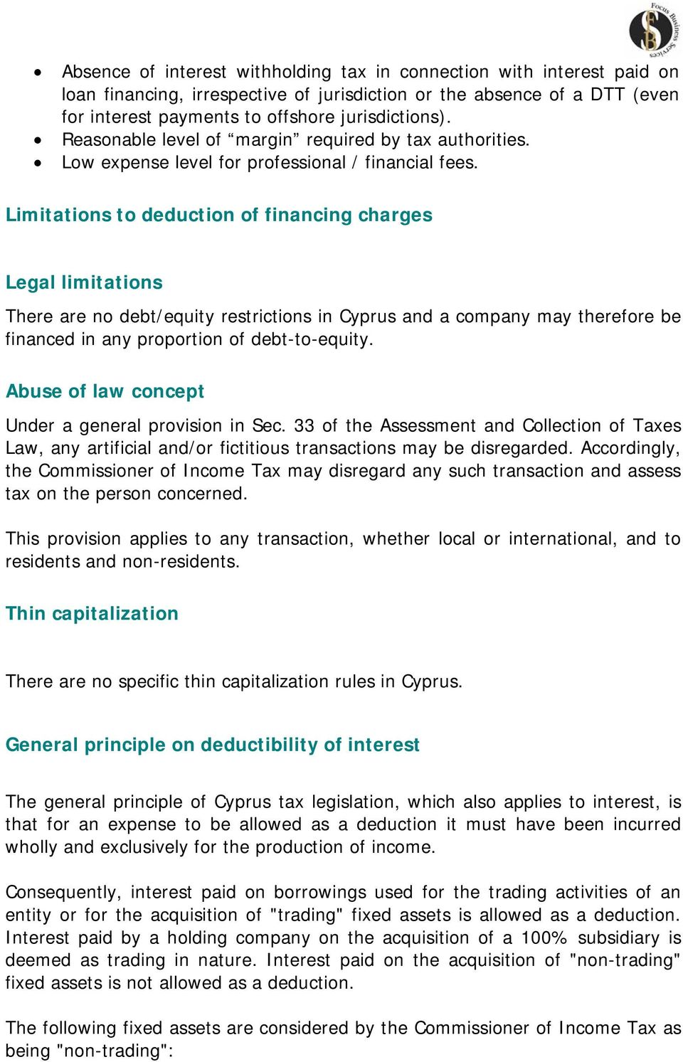 Limitations to deduction of financing charges Legal limitations There are no debt/equity restrictions in Cyprus and a company may therefore be financed in any proportion of debt-to-equity.