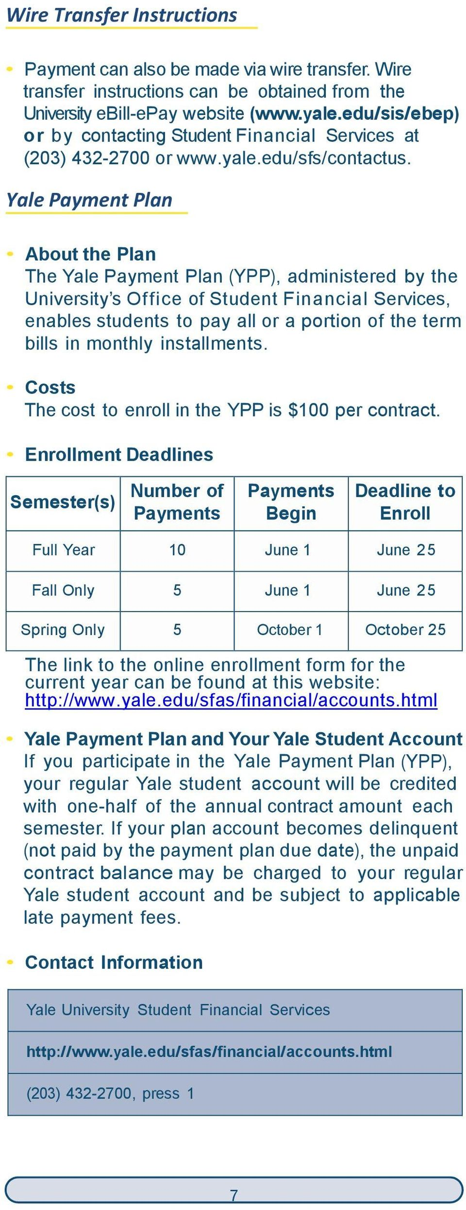 Yale Payment Plan About the Plan The Yale Payment Plan (YPP), administered by the University s Office of Student Financial Services, enables students to pay all or a portion of the term bills in