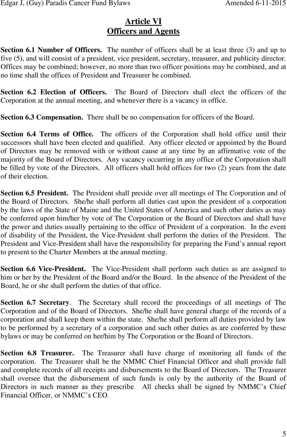 Offices may be combined; however, no more than two officer positions may be combined, and at no time shall the offices of President and Treasurer be combined. Section 6.2 Election of Officers.