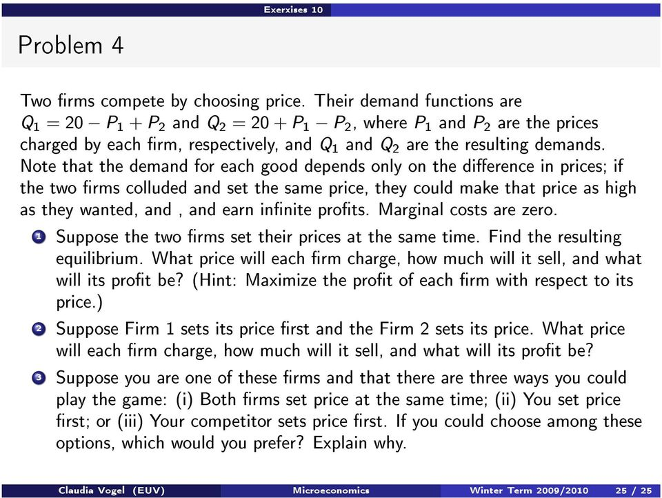 Note that the demand for each good depends only on the dierence in prices; if the two rms colluded and set the same price, they could make that price as high as they wanted, and, and earn innite