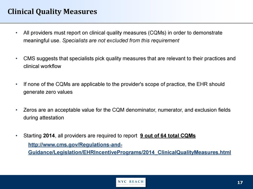 the CQMs are applicable to the provider's scope of practice, the EHR should generate zero values Zeros are an acceptable value for the CQM denominator, numerator, and