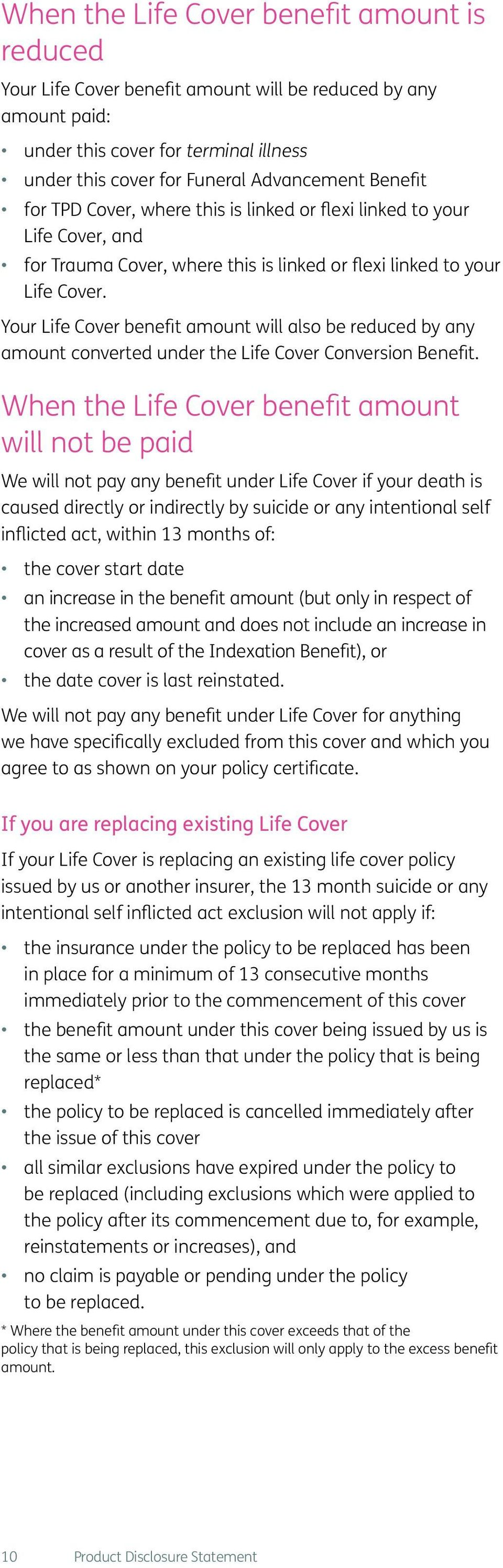 Your Life Cover benefit amount will also be reduced by any amount converted under the Life Cover Conversion Benefit.
