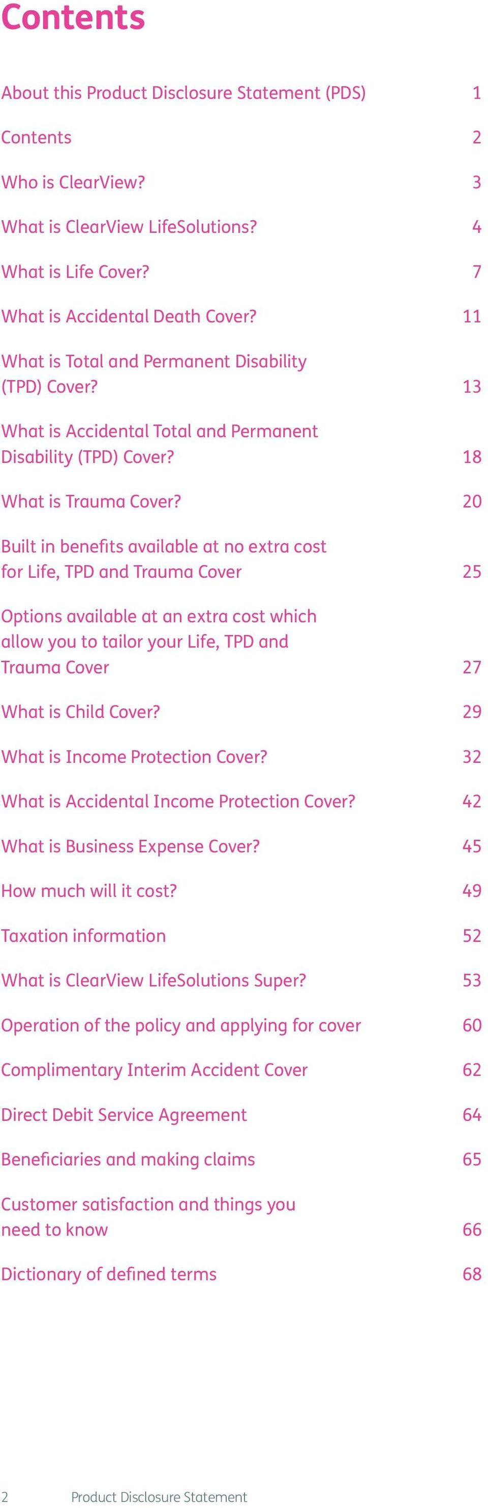 20 Built in benefits available at no extra cost for Life, TPD and Trauma Cover 25 Options available at an extra cost which allow you to tailor your Life, TPD and Trauma Cover 27 What is Child Cover?