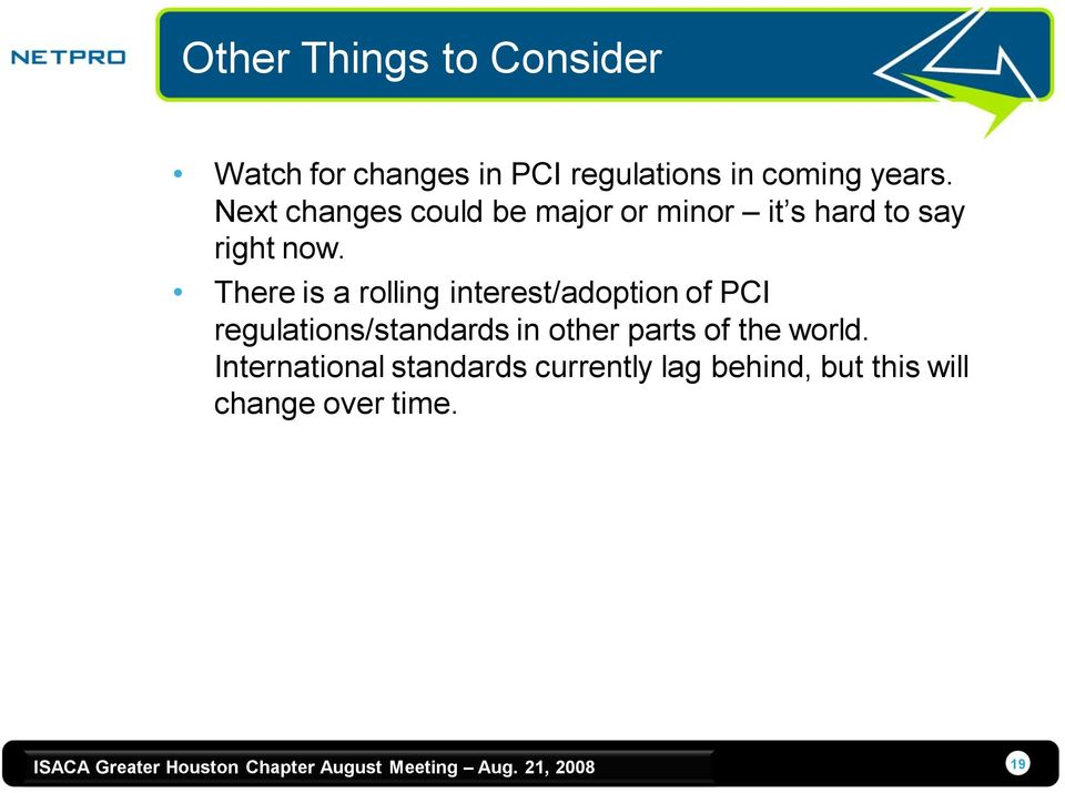 There is a rolling interest/adoption of PCI regulations/standards in other