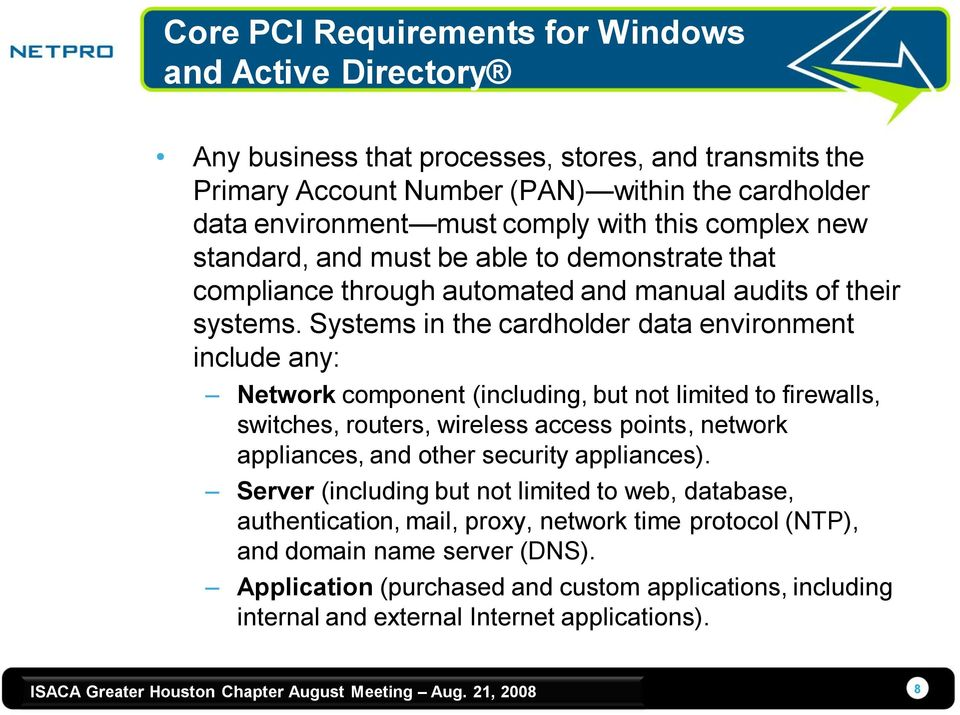 Systems in the cardholder data environment include any: Network component (including, but not limited to firewalls, switches, routers, wireless access points, network appliances, and other