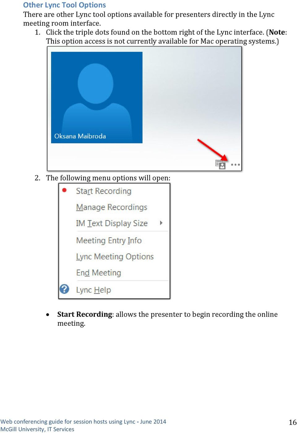 Click the triple dots found on the bottom right of the Lync interface.