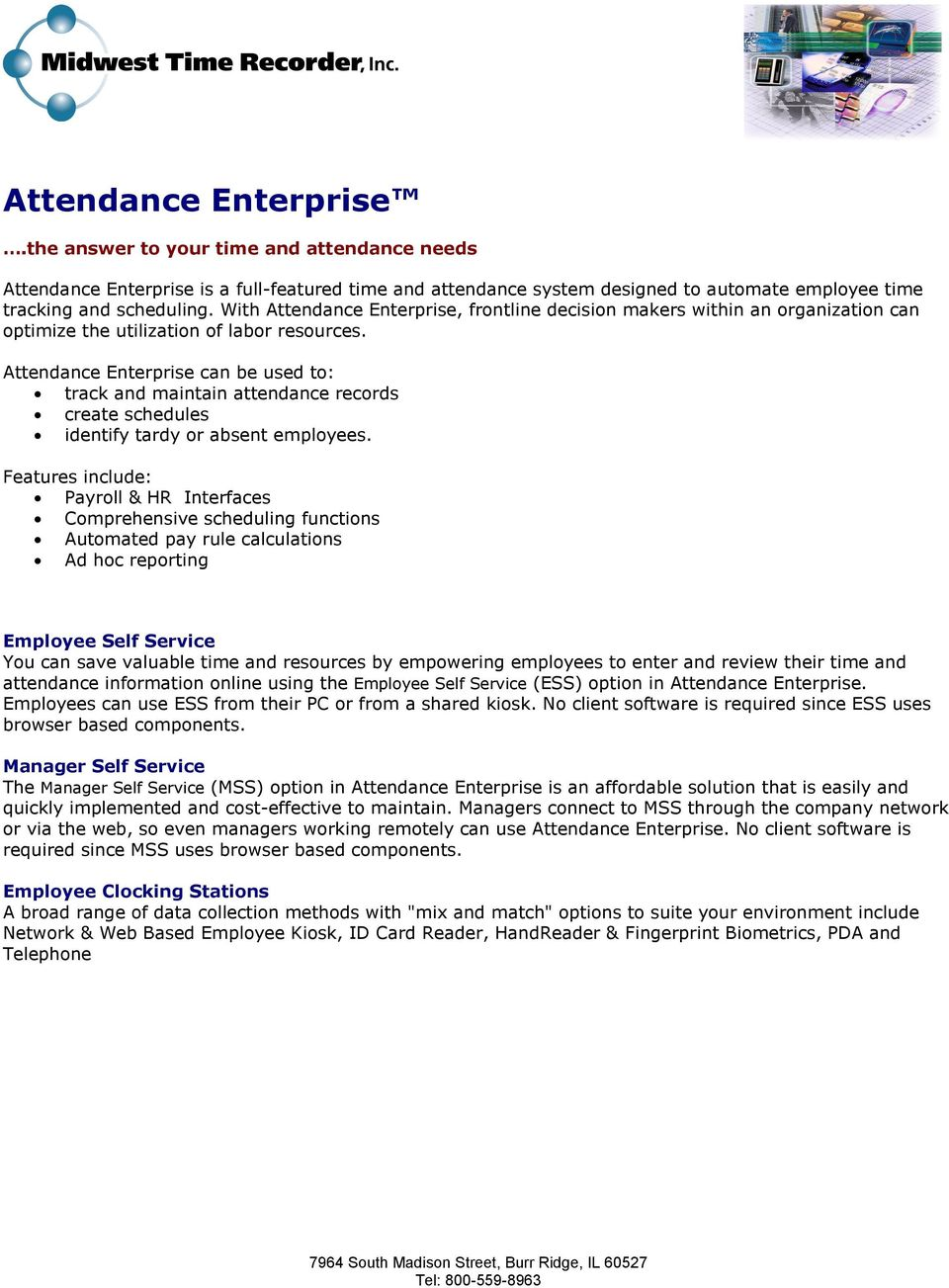 Attendance Enterprise can be used to: track and maintain attendance records create schedules identify tardy or absent employees.
