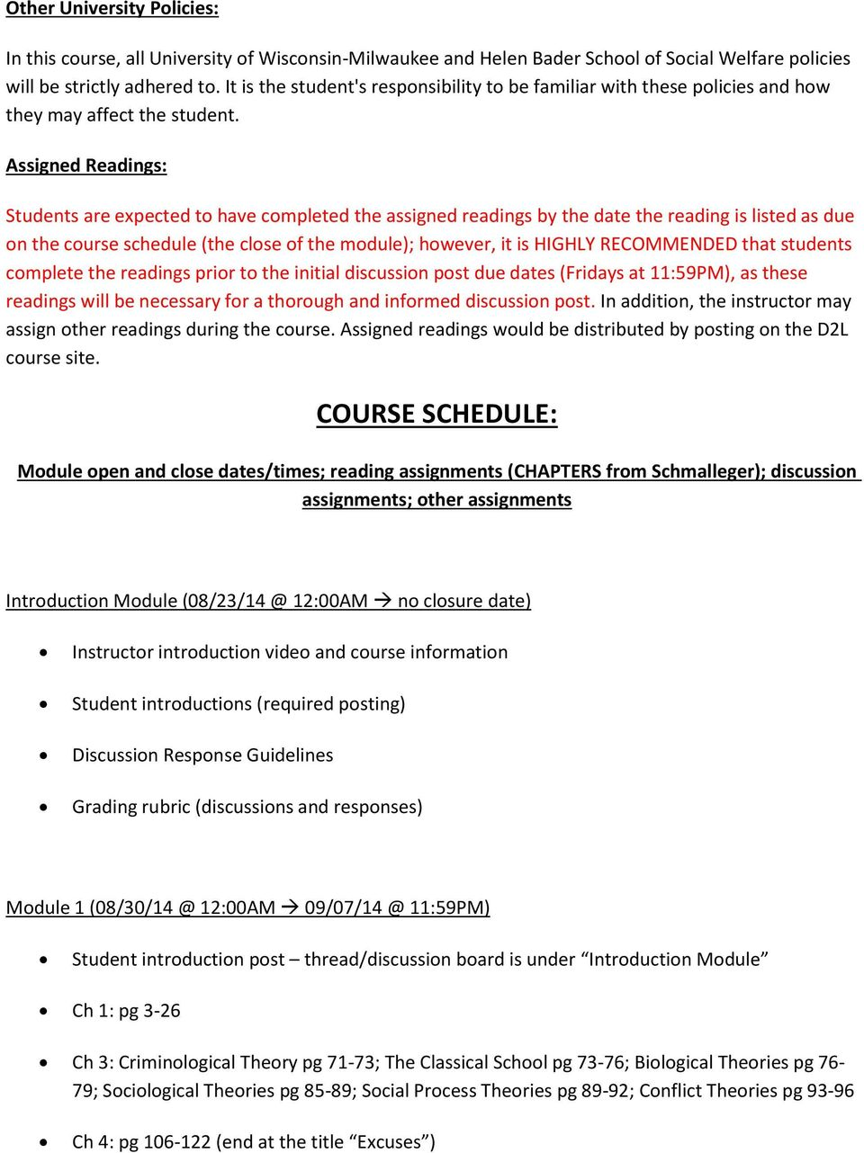 Assigned Readings: Students are expected to have completed the assigned readings by the date the reading is listed as due on the course schedule (the close of the module); however, it is HIGHLY