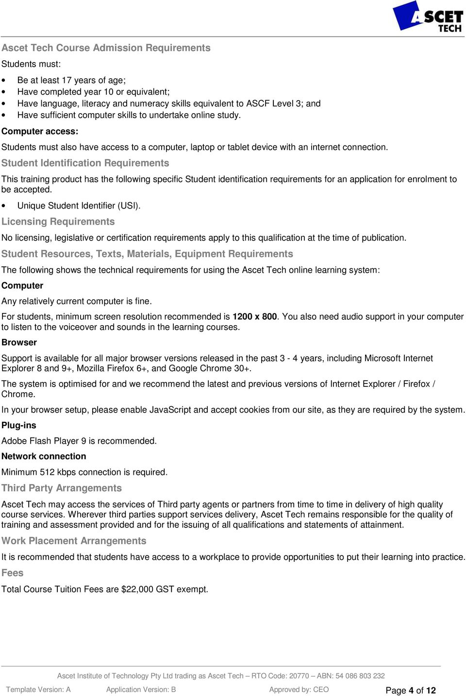 Student Identification Requirements This training product has the following specific Student identification requirements for an application for enrolment to be accepted.