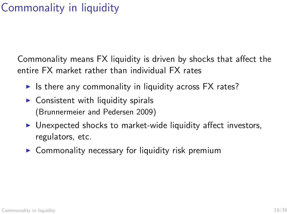 Consistent with liquidity spirals (Brunnermeier and Pedersen 2009) Unexpected shocks to market-wide
