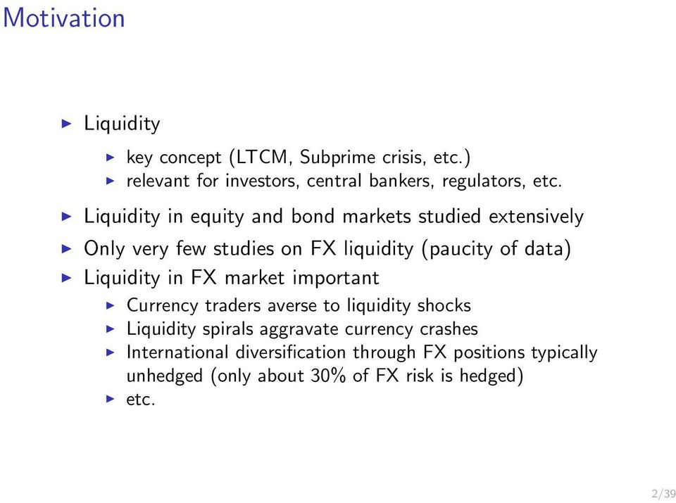Liquidity in equity and bond markets studied extensively Only very few studies on FX liquidity (paucity of data)