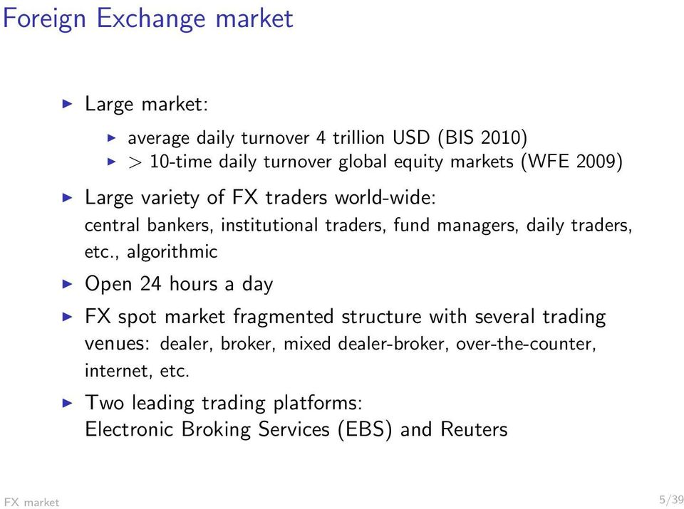 etc., algorithmic Open 24 hours a day FX spot market fragmented structure with several trading venues: dealer, broker, mixed