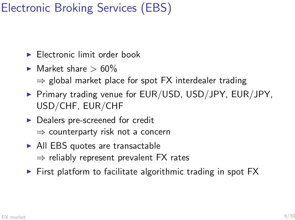 Dealers pre-screened for credit counterparty risk not a concern All EBS quotes are transactable