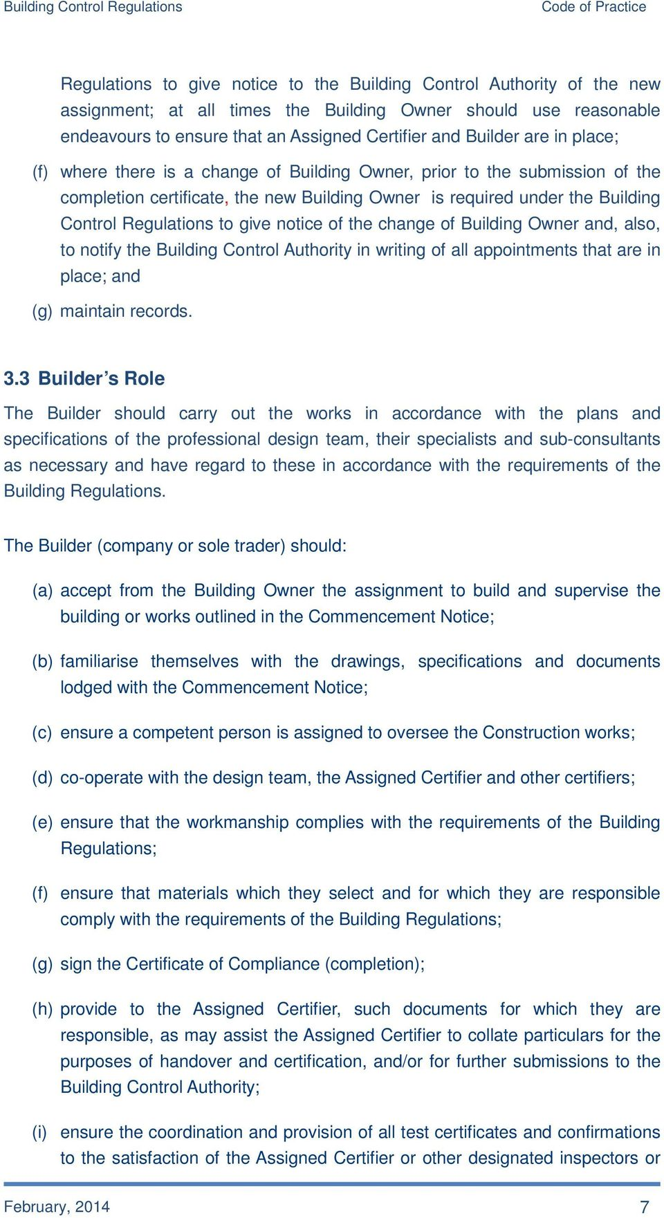 notice of the change of Building Owner and, also, to notify the Building Control Authority in writing of all appointments that are in place; and (g) maintain records. 3.