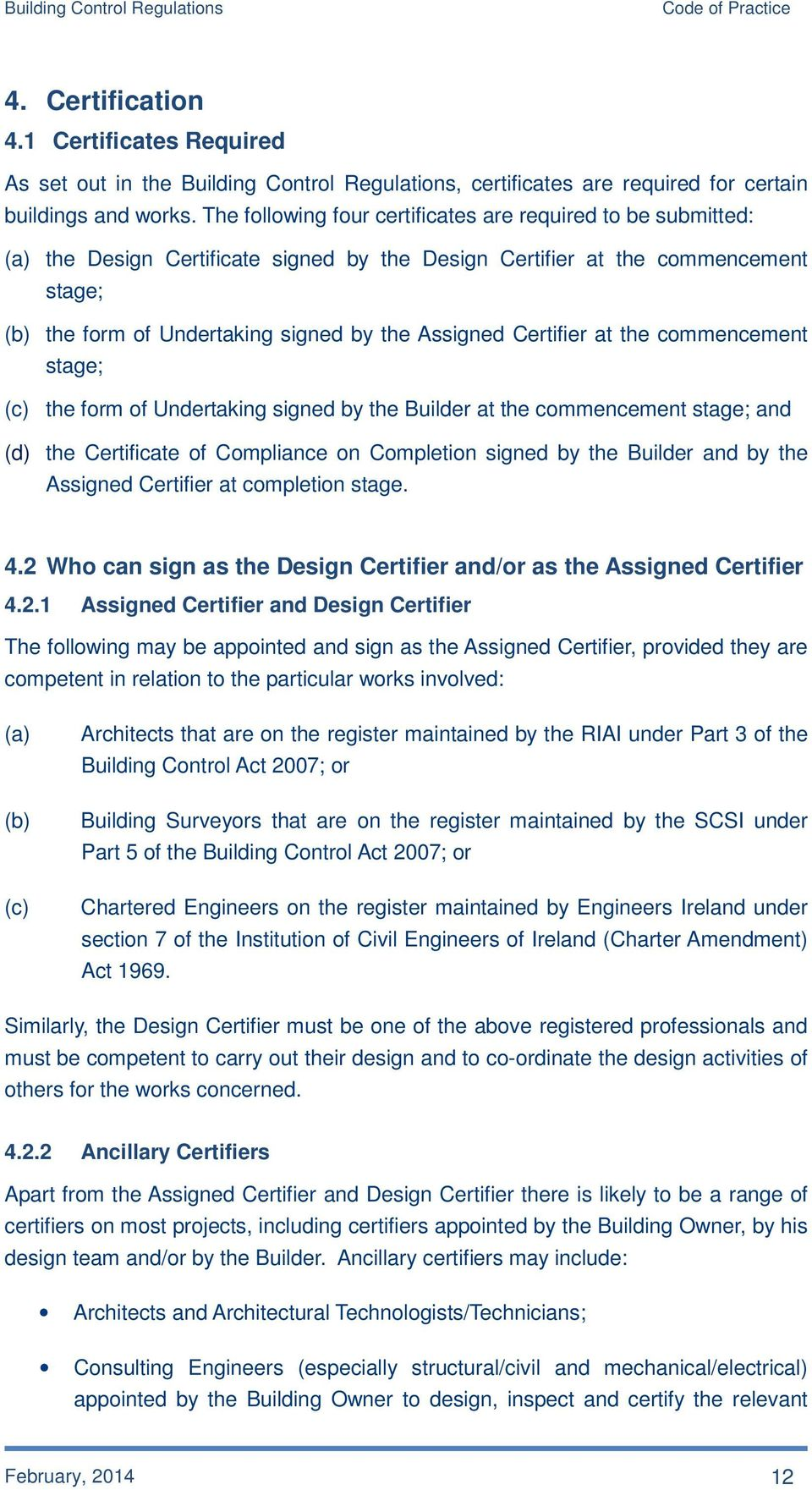 Certifier at the commencement stage; (c) the form of Undertaking signed by the Builder at the commencement stage; and (d) the Certificate of Compliance on Completion signed by the Builder and by the