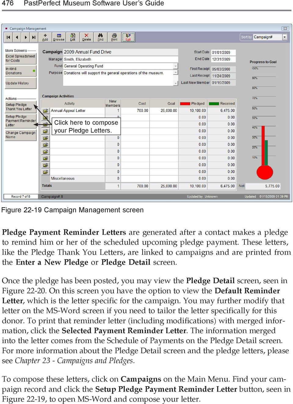 These letters, like the Pledge Thank You Letters, are linked to campaigns and are printed from the Enter a New Pledge or Pledge Detail screen.