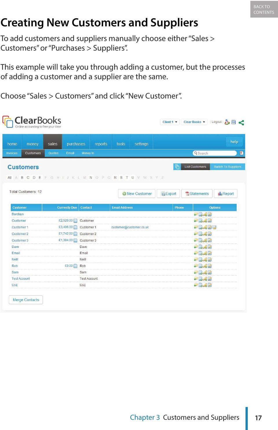 BACK TO CONTENTS This example will take you through adding a customer, but the processes