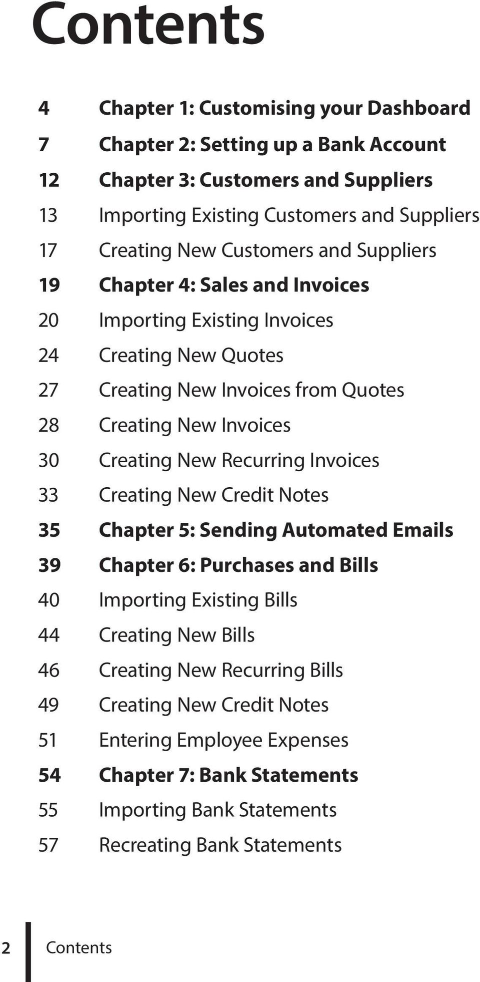 Creating New Recurring Invoices 33 Creating New Credit Notes 35 Chapter 5: Sending Automated Emails 39 Chapter 6: Purchases and Bills 40 Importing Existing Bills 44 Creating New Bills