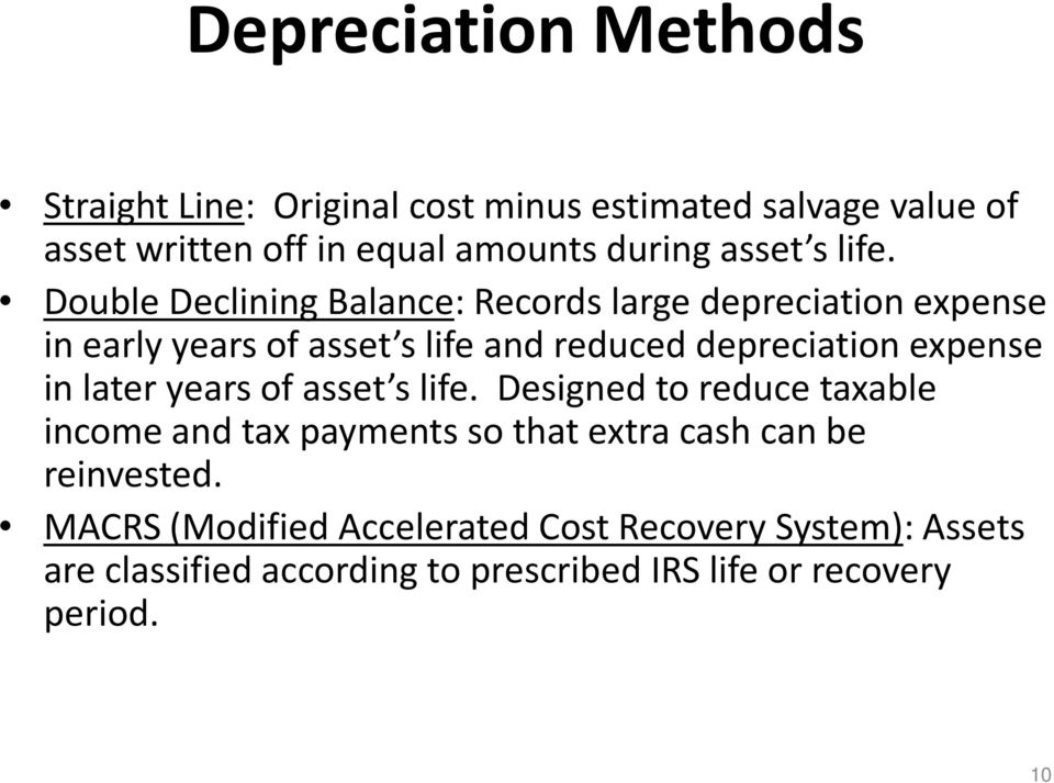 Double Declining Balance: Records large depreciation expense in early years of asset s life and reduced depreciation expense in