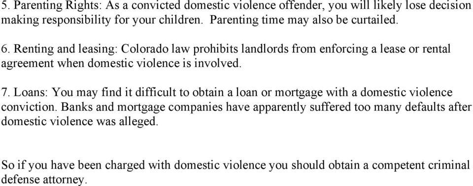 Renting and leasing: Colorado law prohibits landlords from enforcing a lease or rental agreement when domestic violence is involved. 7.