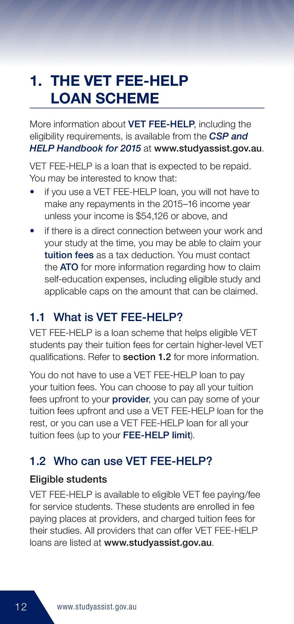 You may be interested to know that: if you use a VET FEE-HELP loan, you will not have to make any repayments in the 2015 16 income year unless your income is $54,126 or above, and if there is a