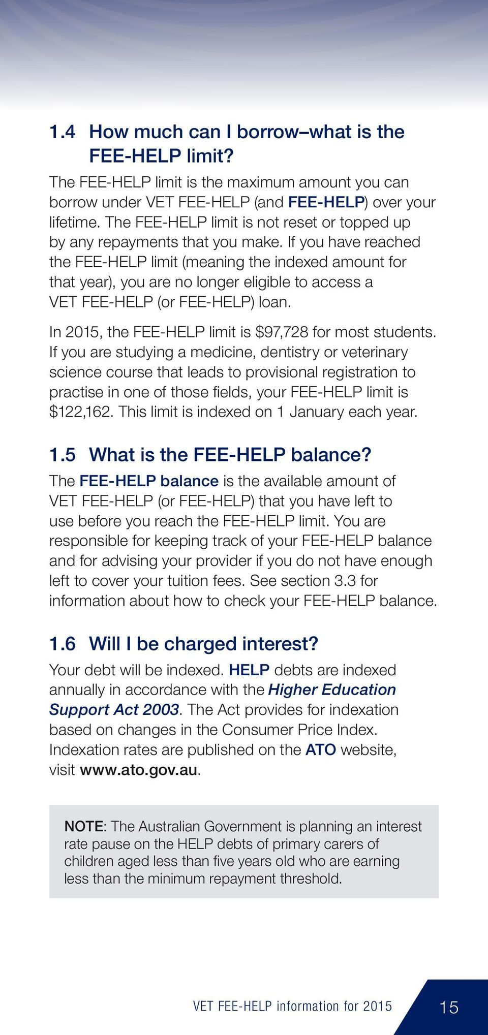 If you have reached the FEE-HELP limit (meaning the indexed amount for that year), you are no longer eligible to access a VET FEE-HELP (or FEE-HELP) loan.
