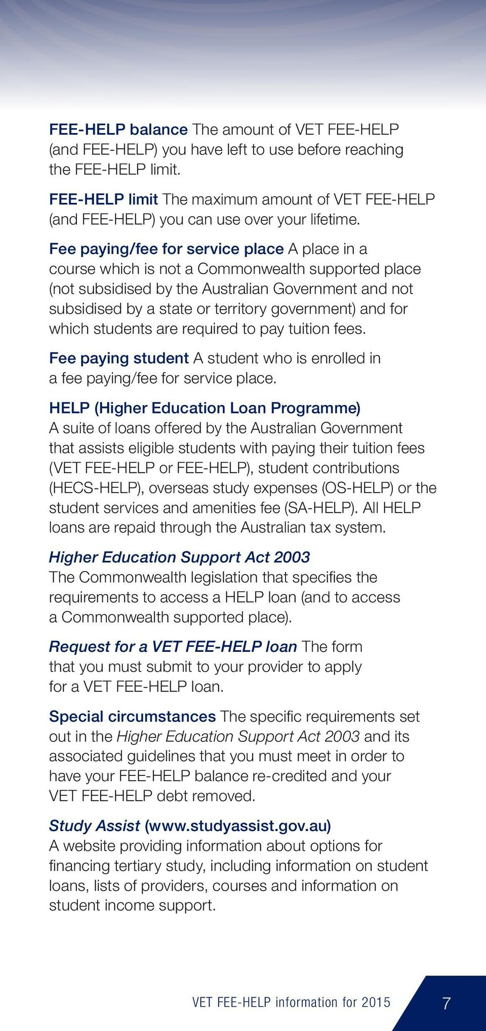 Fee paying/fee for service place A place in a course which is not a Commonwealth supported place (not subsidised by the Australian Government and not subsidised by a state or territory government)