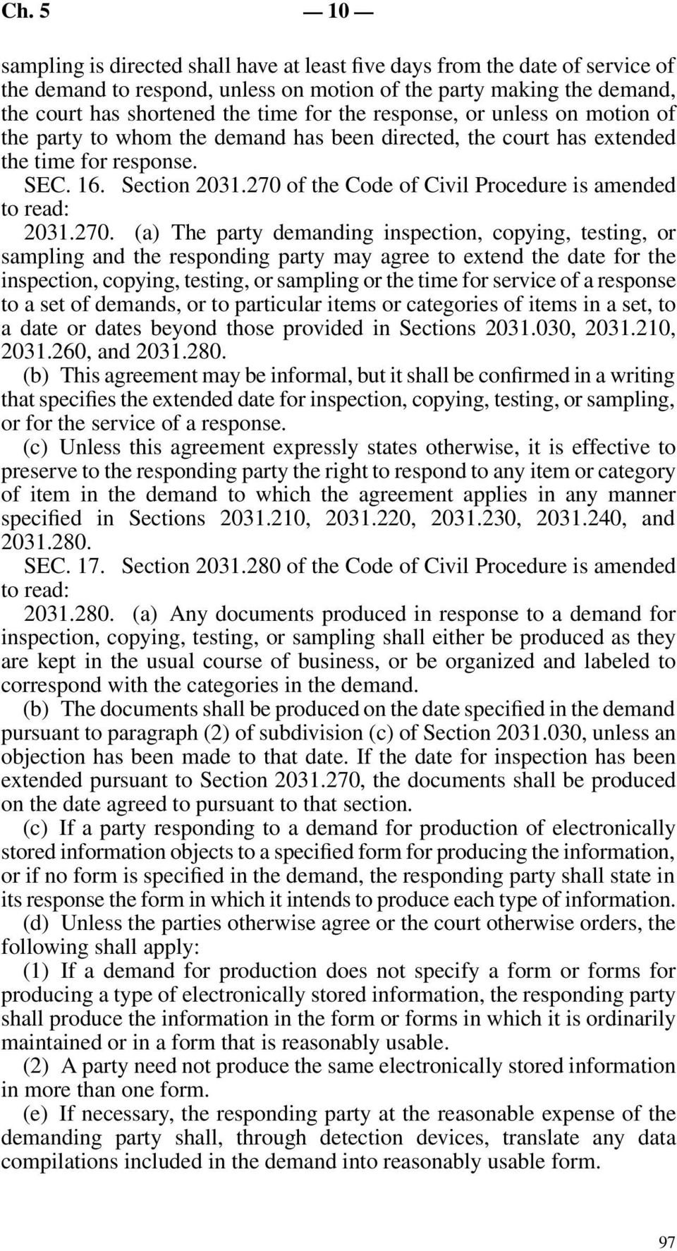 270 of the Code of Civil Procedure is amended 2031.270. (a) The party demanding inspection, copying, testing, or sampling and the responding party may agree to extend the date for the inspection,