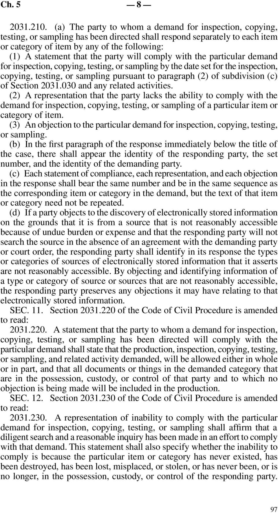 the party will comply with the particular demand for inspection, copying, testing, or sampling by the date set for the inspection, copying, testing, or sampling pursuant to paragraph (2) of