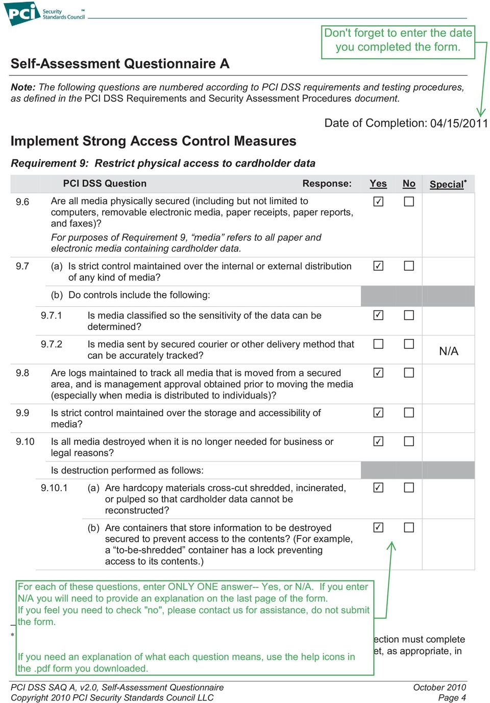 Implement Strong Access Control Measures Requirement 9: Restrict physical access to cardholder data Date of Completion: 04/15/2011 PCI DSS Question Response: Yes No Special 9.