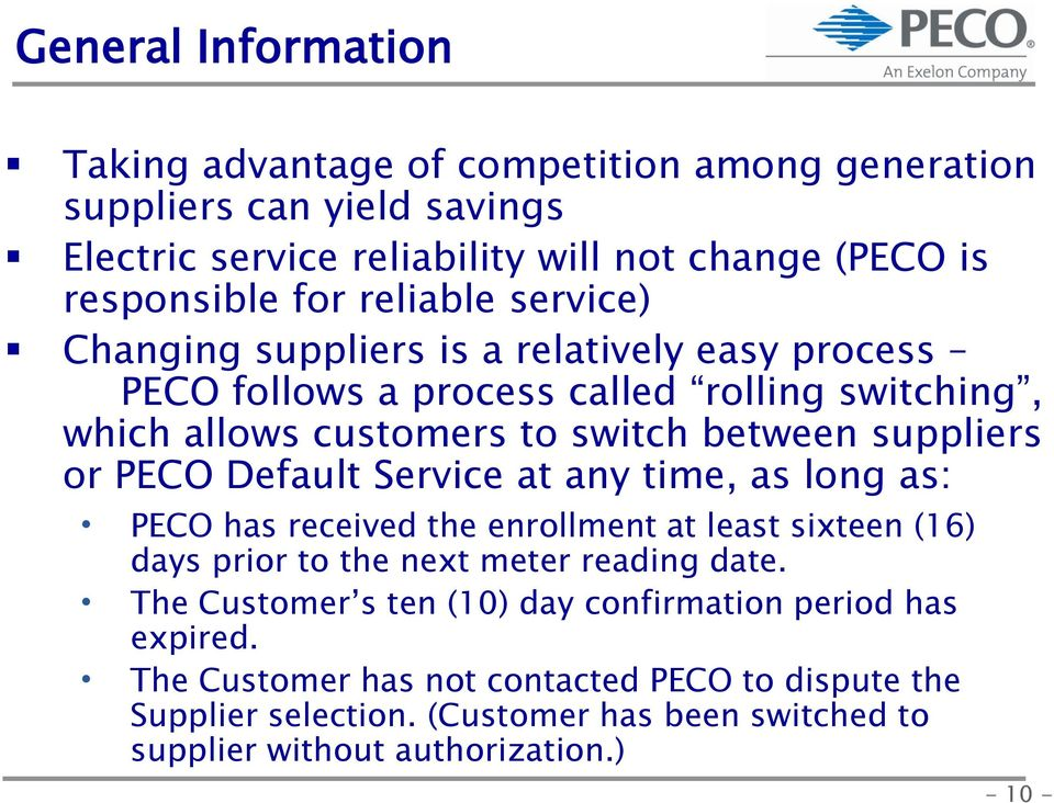 PECO Default Service at any time, as long as: PECO has received the enrollment at least sixteen (16) days prior to the next meter reading date.