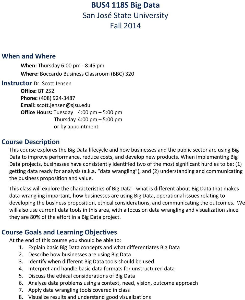 edu Office Hours: Tuesday 4:00 pm 5:00 pm Thursday 4:00 pm 5:00 pm or by appointment Course Description This course explores the Big Data lifecycle and how businesses and the public sector are using